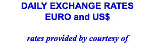 DAILY EXCHANGE RATES EURO and US$ rates provided by courtesy of